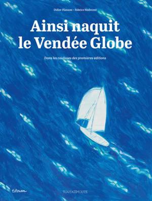 Ainsi naquit le Vendée Globe : dans les coulisses des premières éditions
