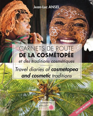 Carnets de route de la cosmétopée et des traditions cosmétiques = Travel diaries of cosmetopea and cosmetic traditions