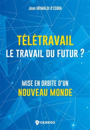 Télétravail : le travail du futur ? : mise en orbite d'un nouveau monde