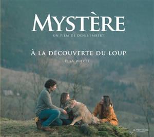 Mystère : un film de Denis Imbert : à la découverte du loup