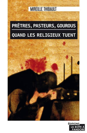 Prêtres, pasteurs, gourous : quand les religieux tuent