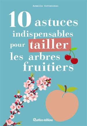10 astuces indispensables pour tailler les arbres fruitiers