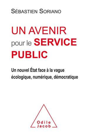 Un avenir pour le service public : un nouvel Etat face à la vague écologique, numérique, démocratique