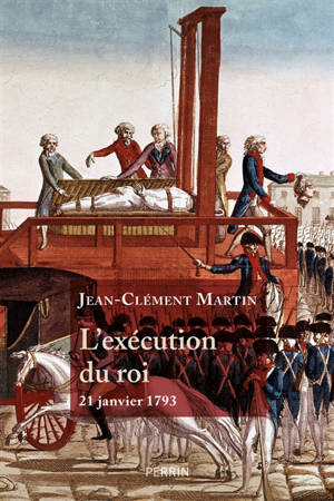 L'exécution du roi : 21 janvier 1793 : la France entre République et Révolution