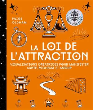 La loi de l'attraction : visualisations créatrices pour manifester santé, richesse et amour