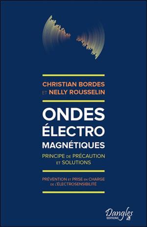 Ondes électromagnétiques : principe de précaution et solutions : prévention et prise en charge de l'électrosensibilité