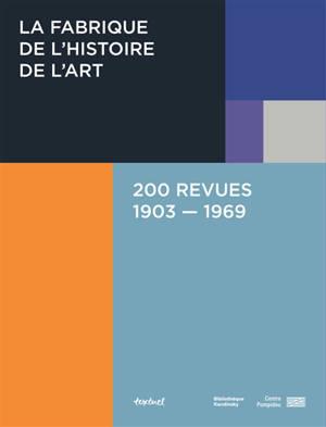 La fabrique de l'histoire de l'art : 200 revues : 1903-1969