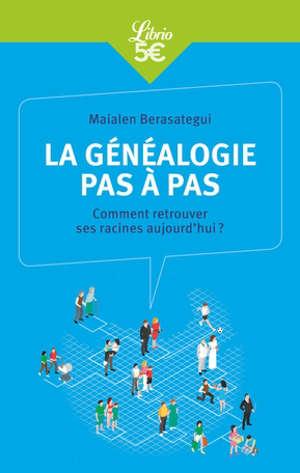 La généalogie pas à pas : comment retrouver ses racines aujourd'hui ?
