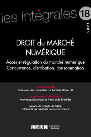Droit du marché numérique : accès et régulation du marché numérique, concurrence, distribution, consommation