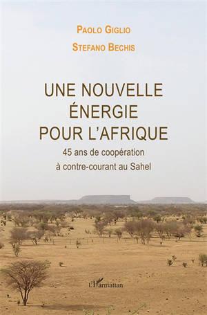 Une nouvelle énergie pour l'Afrique : 45 ans de coopération à contre-courant au Sahel