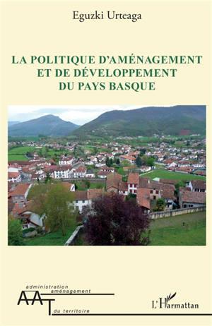La politique d'aménagement et de développement du Pays basque