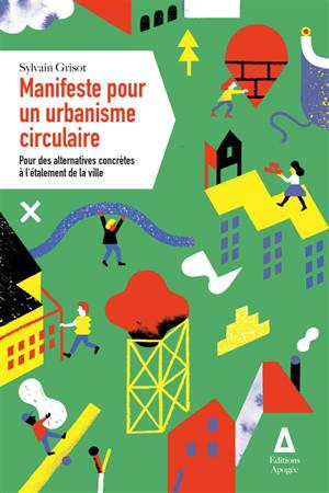 Manifeste pour un urbanisme circulaire : pour des alternatives concrètes à l'étalement de la ville
