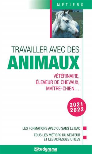 Travailler avec des animaux : vétérinaire, éleveur de chevaux, maître-chien... : les formations avec ou sans le bac, tous les métiers du secteur et les adresses utiles, 2021-2022
