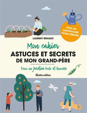 Mon cahier astuces et secrets de jardin de mon grand-père : pour un jardin écolo et durable