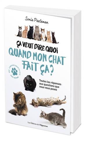Ca veut dire quoi quand mon chat fait ça ? : livre quiz : 35 questions que vous vous posez sur votre chat et ses comportements