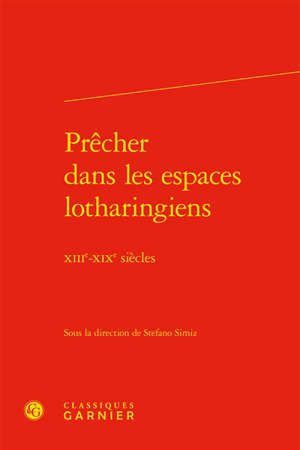 Prêcher dans les espaces lotharingiens : XIIIe-XIXe siècles