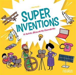Super inventions : et autres découvertes étonnantes