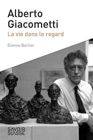 Alberto Giacometti : la vie dans le regard