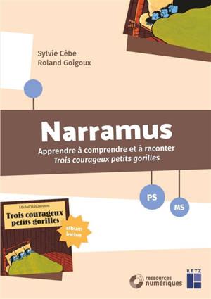 Narramus, PS, MS : apprendre à comprendre et à raconter Trois courageux petits gorilles
