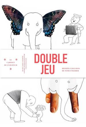 Double jeu : dessins-collages de Tomi Ungerer