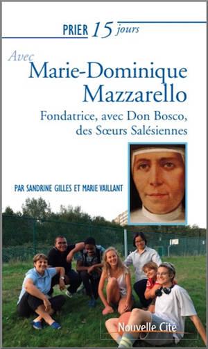 Prier 15 jours avec Marie-Dominique Mazzarello : fondatrice, avec Don Bosco, des soeurs salésiennes
