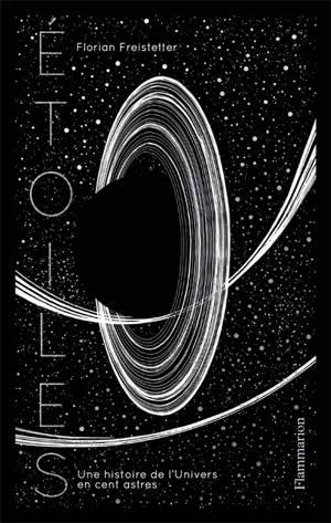 Etoiles : une histoire de l'Univers en 100 astres