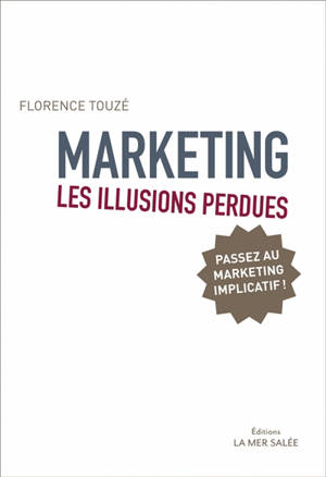 Marketing, les illusions perdues : passez au marketing implicatif !