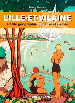 L'Ille-et-Vilaine : petite géographie curieuse et insolite