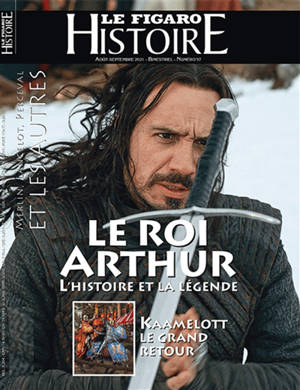 Le Figaro histoire. n° 57, Le roi Arthur : l'histoire et la légende