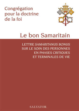 Le bon Samaritain : lettre Samaritus bonus sur le soin des personnes en phases critiques et terminales de vie