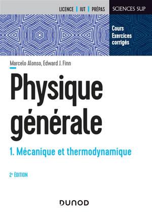 Physique générale. Volume 1, Mécanique et thermodynamique : cours et exercices corrigés