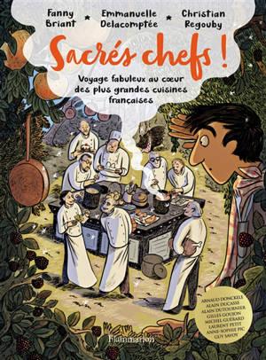 Sacrés chefs ! : voyage fabuleux au coeur des plus grandes cuisines françaises