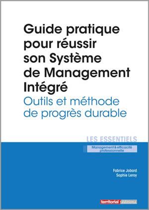 Guide pratique pour réussir son système de management intégré : outils et méthode de progrès durable