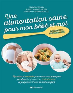 Une alimentation saine pour mon bébé et moi : recettes et conseils pour vous accompagner pendant la grossesse, l'allaitement, et jusqu'aux 2 ans de votre enfant