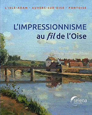 L'impressionnisme au fil de l'Oise : L'Isle-Adam, Auvers-sur-Oise, Pontoise