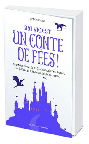 Ma vie est un conte de fées ! : les précieux conseils de Cendrillon, du Petit Poucet, de la Belle au bois dormant et de leurs amis...