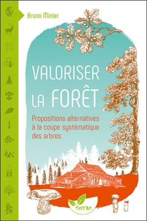 Valoriser la forêt : propositions alternatives à la coupe systématique des arbres