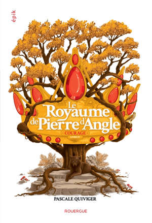 Le royaume de Pierre d'Angle. Volume 4, Courage
