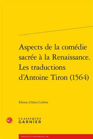Aspects de la comédie sacrée à la Renaissance : les traductions d'Antoine Tiron (1564)