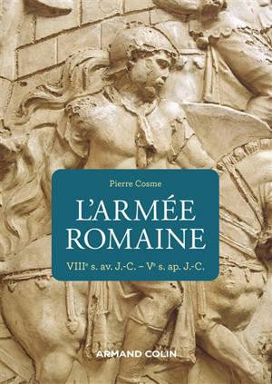 L'armée romaine : VIIIe s. av. J.-C.-Ve s. ap. J.-C.