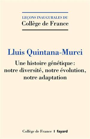 Une histoire génétique : notre diversité, notre évolution, notre adaptation