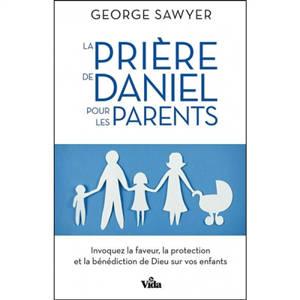 La prière de Daniel pour les parents : invoquez la faveur, la protection et la bénédiction de Dieu sur vos enfants