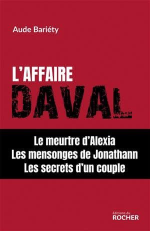 L'affaire Daval : le meurtre d'Alexia, les mensonges de Jonathann, les secrets d'un couple