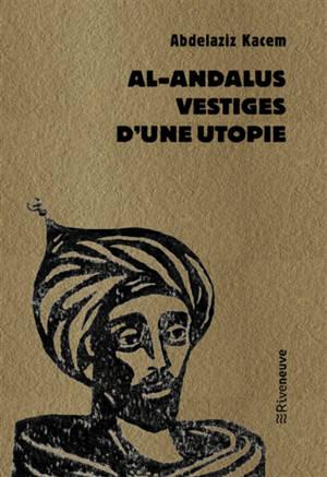 Al-Andalus : vestiges d'une utopie