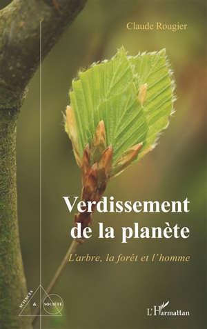 Verdissement de la planète : l'arbre, la forêt et l'homme
