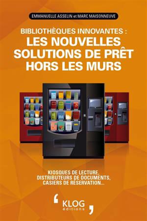Bibliothèques innovantes : les nouvelles solutions de prêt hors les murs : kiosques de lecture, distributeurs de documents, casiers de réservation...
