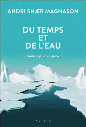 Du temps et de l'eau : requiem pour un glacier