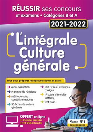 L'intégrale culture générale : réussir ses concours et examens, catégories B et A : 2021-2022