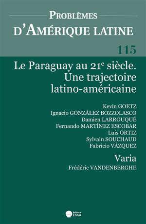 Problèmes d'Amérique latine. n° 115, Le Paraguay au 21e siècle : une trajectoire latino-américaine