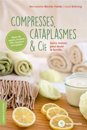 Compresses, cataplasmes & Cie : soins maison pour toute la famille